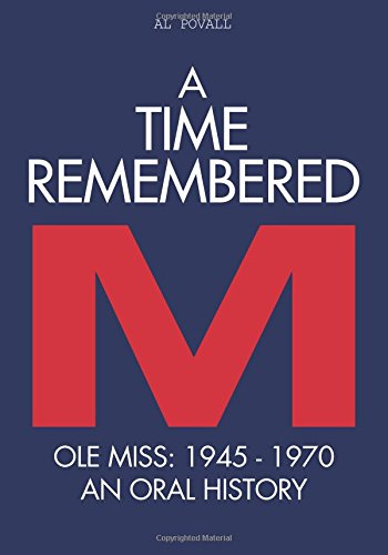 Read Online A Time Remembered: Ole Miss: 1945-1970 An Oral History (Volume 2) pdf epub