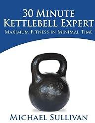 30 Minute Kettlebell Expert: Maximum Fitness in Minimal Time