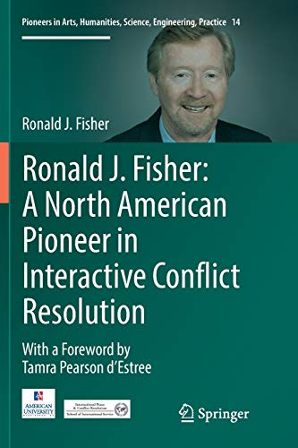 Ronald J. Fisher: A North American Pioneer in Interactive Conflict Resolution