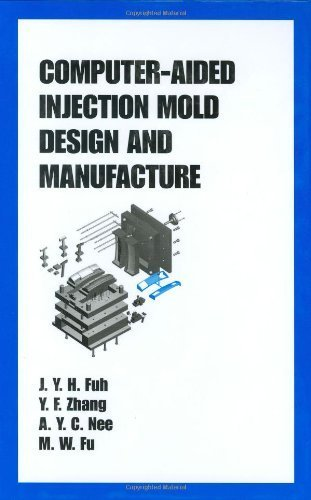 Computer-Aided Injection Mold Design and Manufacture [Plastics Engineering] by Fuh, J.Y.H., Fu, M. W., Nee, A.Y.C. [CRC Press,2004] [Hardcover]
