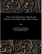 Notes on the Organisation, Methods, and Processes of the Photo.-Litho. Office, Calcutta