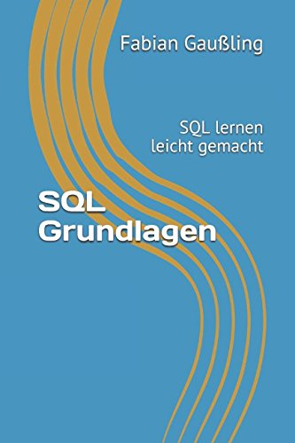 SQL Grundlagen: SQL lernen leicht gemacht Taschenbuch – 2. März 2017 Fabian Gaußling Independently published 1520739109