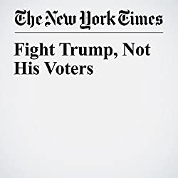 Fight Trump, Not His Voters