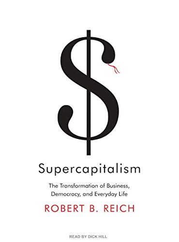Supercapitalism: The Transformation of Business, Democracy, and Everyday Life by Tantor Audio