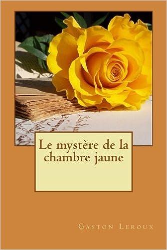 Le mystère de la chambre jaune (French Edition): Gaston Leroux ...