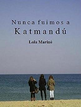 Nunca fuimos a Katmandú (Spanish Edition) by [Mariné, Lola]