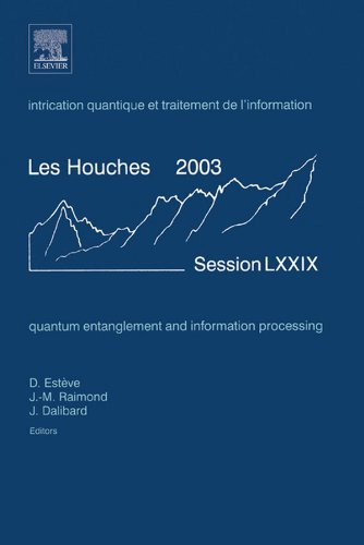 Download Quantum Entanglement and Information Processing: Lecture Notes of the Les Houches Summer School 2003 Pdf