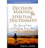 Decision Making & Spiritual Discernment: The Sacred Art of Finding Your Way (Art of Spiritual Living) (Paperback) - Common