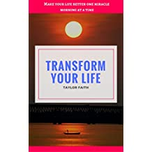 Transform your life: Make your life better one miracle morning at a time