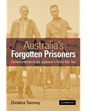 Australia's Forgotten Prisoners: Civilians Interned by the Japanese in World War Two