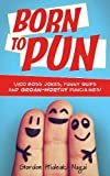 Born to Pun: 1,400 Boss Jokes, Funny Quips and Groan-Worthy Punchlines