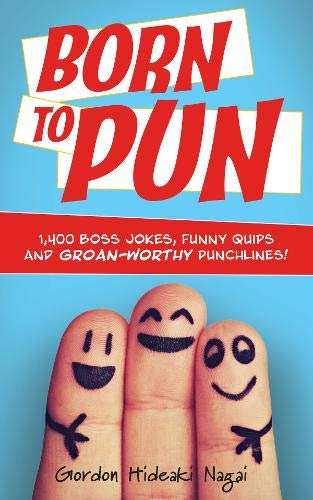 Born to Pun: 1,400 Boss Jokes, Funny Quips and Groan-Worthy Punchlines (Best Puns And Jokes)