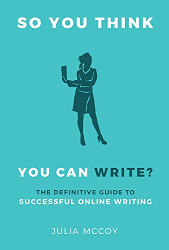 So You Think You Can Write? The Definitive Guide to Successful Online Writing (English Edition)