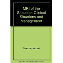 MRI of the Shoulder: Clinical Situations and Management