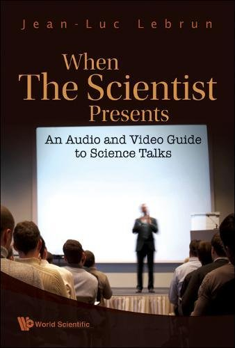 When the Scientist Presents: An Audio and Video Guide to Science Talks by World Scientific Publishing Company