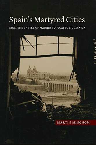 Spain's Martyred Cities: From the Battle of Madrid to Picasso's Guernica (The Canada Blanch/Sussex Academic Studies on Contemporary Spain)