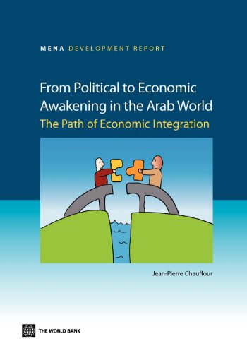 From Political to Economic Awakening in the Arab World: The Path of Economic Integration (MENA Development Report)