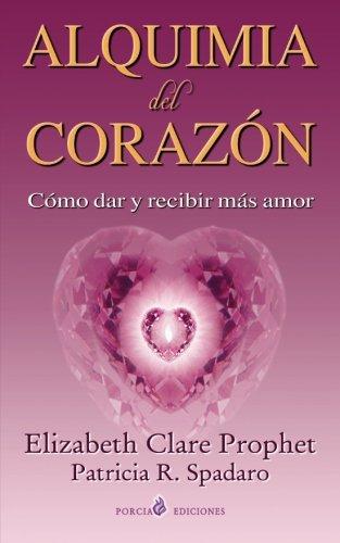 Alquimia del corazon: Como dar y recibir mas amor (Spanish Edition) [Elizabeth Clare Prophet - Patricia P. Spadaro] (Tapa Blanda)