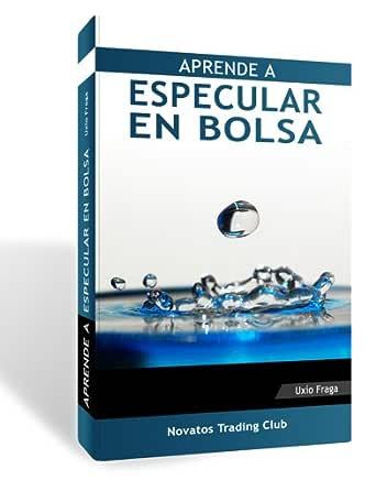 Aprende a especular en Bolsa eBook: Fraga, Uxío: Amazon.es