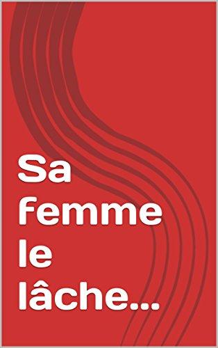 Sa femme le lâche... (French Edition)
