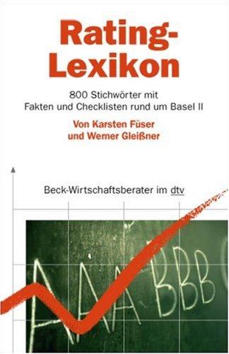 Rating-Lexikon: 800 Stichwörter mit Fakten und Checklisten zu Basel II
