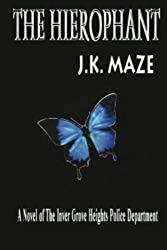 The Hierophant (A Novel of the Inver Grove Heights Police Department) by J. K. Maze (2013-02-14)