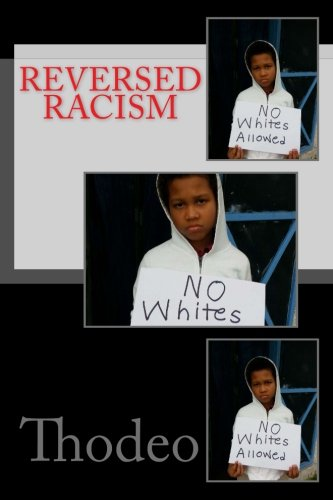 Reversed Racism.: This book is not written to attack white people,this book was written to be served as an eye opener to let the world have a vision ... if the Racism shoe was on the other foot.