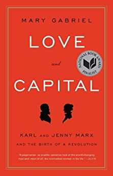 Love and Capital: Karl and Jenny Marx and the Birth of a Revolution by [Gabriel, Mary]