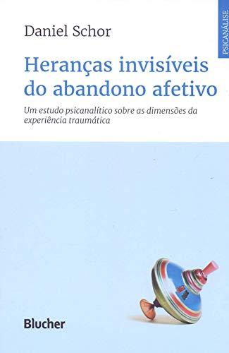 Heranças Invisíveis do Abandono Afetivo: um Estudo Psicanalítico Sobre as Dimensões da Experiência Traumática