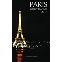 Paris Weekly Planner 2016: 16 Month Calendar