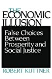img - for The Economic Illusion: False Choices Between Prosperity and Social Justice book / textbook / text book