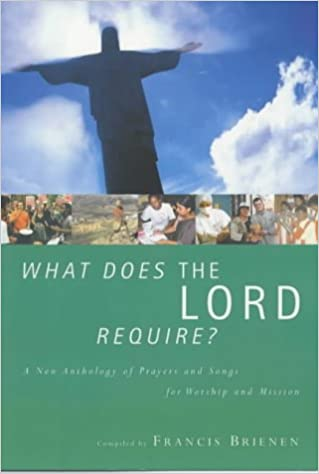 Book What Does the Lord Require? a New Anthology of Prayers and Songs for Worship and Mission