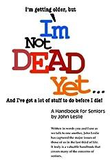 I'm Not Dead Yet. . . A Handbook for Seniors Paperback