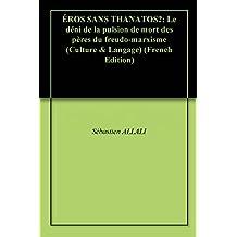 ÉROS SANS THANATOS?: Le déni de la pulsion de mort des pères du freudo-marxisme (Culture & Langage) (French Edition)