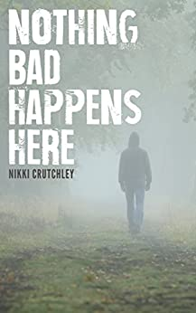 Nothing Bad Happens Here by [Crutchley, Nikki]