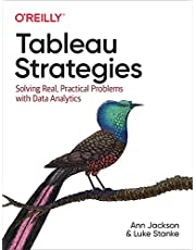 Tableau Strategies: Solving Real, Practical Problems with Data Analytics