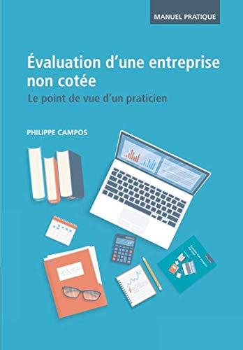 Evaluation d'une entreprise non cotée - Le point de vue d'un praticien (French Edition)