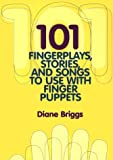 101 Fingerplays, Stories and Songs to Use with Finger Puppets, Briggs, Diane, 0838907490