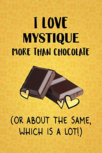 - I Love Mystique More Than Chocolate (Or About The Same, Which Is A Lot!): Mystique Designer Notebook