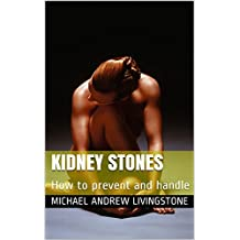 Kidney Stones: How to prevent and handle (Live Long Live Health Books Book 6)