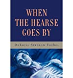 [ When the Hearse Goes by By Forbes, Deloris Stanton ( Author ) Paperback 2002 ]