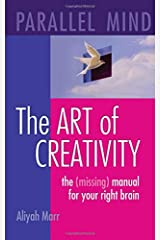 Parallel Mind, The Art of Creativity: The missing manual for your right brain Paperback