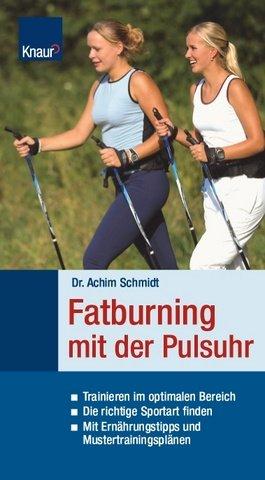 Fatburning mit der Pulsuhr: Trainieren im optimalen Bereich; Die richtige Sportart finden; Mit Ernährungstipps und Mustertrainingsplänen