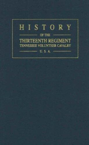 History of the Thirteenth Regiment Tennessee Volunteer Cavalry U.S.A.