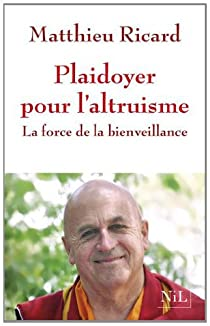 Plaidoyer pour l'altruisme : La force de la bienveillance par Ricard