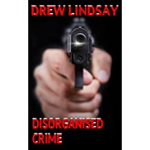 Disorganised Crime (Ben Hood Thrillers Book 12)