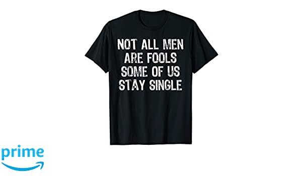 9cbd706b1 Amazon.com: Mens Not All Men Are Fools Some Of Us Stay Single T-Shirt:  Clothing