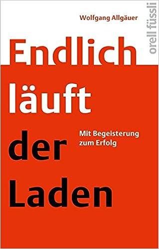 Cover des Buchs: Endlich läuft der Laden: Mit Begeisterung zum Erfolg