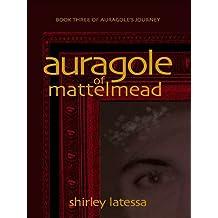 Auragole of the Mattelmead: Book Three of Aurogole's Journey
