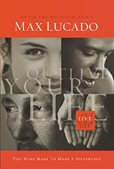 Outlive Your Life: You Were Made to Make A Difference by [Lucado, Max]